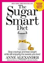 Sugar Crush : Take Charge of Sugar, Get Energized, Lose Weight Effortlessly--And Still Enjoy the Sweets You Love - Anne Alexander