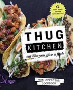 Thug Kitchen : Eat Like You Give A F*ck - Nick Hensley Wagner