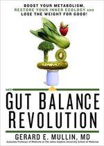 The Gut Balance Revolution - Gerard E. Mullin