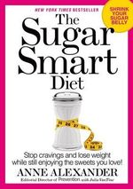 The Sugar Smart Diet : Stop Cravings and Lose Weight While Still Enjoying the Sweets You Love! - Anne Alexander
