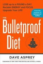 The Bulletproof Diet : Lose Up to a Pound a Day, Reclaim Your Energy and Focus, and Upgrade Your Life - Dave Asprey