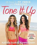 Tone it Up : 28 Days to Fit, Fierce, and Fabulous - Karena Dawn