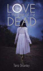 Love in the Time of the Dead : The Dead Rapture Series - Tera Shanley
