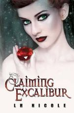 Claiming Excalibur - L H Nicole