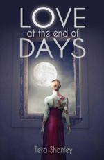Love at the End of Days - Tera Shanley