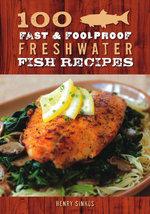 100 Fast & Foolproof Freshwater Fish Recipes - Henry Sinkus