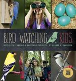 Bird Watching for Kids : Bite-Sized Learning & Backyard Projects - George H Harrison