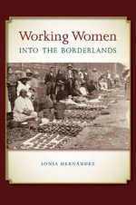 Working Women into the Borderlands - Sonia Hernandez