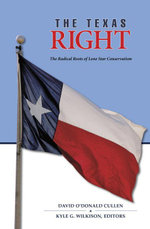The Texas Right : The Radical Roots of Lone Star Conservatism