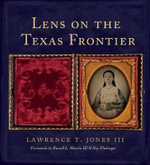 Lens on the Texas Frontier - Lawrence T. Jones III