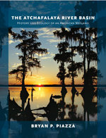 The Atchafalaya River Basin : History and Ecology of an American Wetland - Bryan P. Piazza