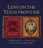 Lens on the Texas Frontier - Lawrence T. Jones