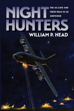 Night Hunters : The AC-130s and Their Role in Us Airpower - William P. Head