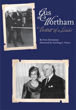 Gus Wortham : Portrait of a Leader - Fran Dressman