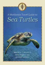 A Worldwide Travel Guide to Sea Turtles : Marine, Maritime, and Coastal Books - Wallace J. Nichols