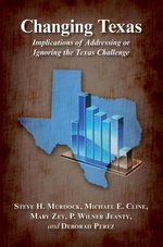 Changing Texas : Implications of Addressing or Ignoring the Texaxas Challenge - Steve H. Murdock