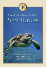 A Worldwide Travel Guide to Sea Turtles - Wallace J. Nichols