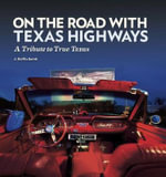 On the Road with Texas Highways : A Tribute to True Texas - Griffis J. Smith