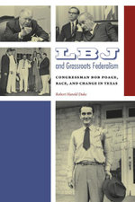 LBJ and Grassroots Federalism : Congressman Bob Poage, Race, and Change in Texas - Robert H. Duke