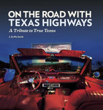 On the Road with Texas Highways : A Tribute to True Texas - J. Griffis Smith