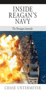 Inside Reagan's Navy : The Pentagon Journals - Chase Untermeyer