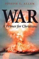 War : A Primer for Christians - Joseph L. Allen