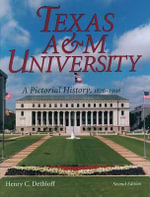 Texas A&M University : A Pictorial History, 1876-1996 - Henry C. Dethloff