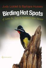 Birding Hot Spots of Santa Fe, Taos, and Northern New Mexico - Judith Liddell