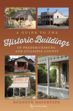 A Guide to the Historic Buildings of Fredericksburg and Gillespie County - Kenneth Hafertepe