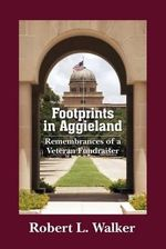 Footprints in Aggieland : Remembrances of a Veteran Fundraiser - Robert L Walker