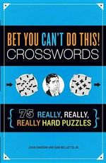 Bet You Can't Do This! Crosswords : 75 Really, Really, Really Hard Puzzles - John M. Samson