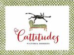 Cattitudes : Irresistibly Original, Elegant, and Humorous, Cattitudes Features Over 70 Water- Color Illustrations That Are Certain to Elicit Purr-Aise from Cat Enthusiasts. - Victoria Roberts