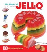 The Magic of Jell-O : 100 All-Time Favorite Recipes - Jell-O Company