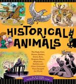 Historic Animals : The Dogs, Cats, Horses, Snakes, Goats, Rats, Dragons, Bears, Elephants, Rabbits and Other Creatures That Changed the World - Julia Moberg