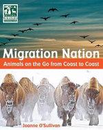 Migration Nation (National Wildlife Federation) : Animals on the Go from Coast to Coast - Joanne O'Sullivan