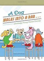 A Dog Walks Into a Bar... : Howlingly Funny Canine Comedy - Joanne O'Sullivan