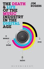 The Death and Life of the Music Industry in the Digital Age - Jim Rogers
