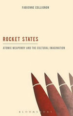 Rocket States : Atomic Weaponry and the Cultural Imagination - Fabienne Collignon
