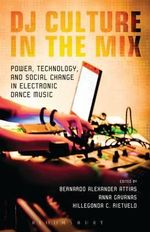 DJ Culture in the Mix : Power, Technology, and Social Change in Electronic Dance Music