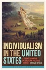 Individualism in the United States : A Transformation in American Political Thought - Stephanie M. Walls