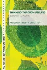 Thinking Through Feeling : God, Emotion and Passibility - Anastasia Philippa Scrutton