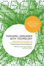 Teaching Languages with Technology : Communicative Approaches to Interactive Whiteboard Use