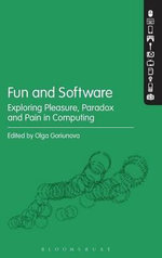 Fun and Software : Exploring Pleasure, Paradox, and Pain in Computing
