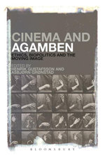 Cinema and Agamben : Ethics, Biopolitics and the Moving Image