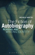 The Fiction of Autobiography : Reading and Writing Identity - Micaela Maftei