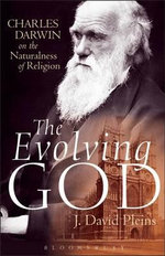 The Evolving God : Charles Darwin on the Naturalness of Religion - J. David Pleins