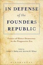 In Defense of the Founders Republic : Critics of Direct Democracy in the Progressive Era
