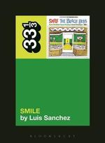 The Beach Boys' Smile : 33 1/3 - Luis A. Sanchez
