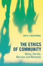 The Ethics of Community : Nancy, Derrida, Morrison, and Menendez - Ana M. Luszczynska