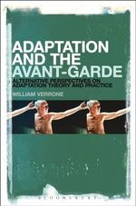 Adaptation and the Avant-Garde : Alternative Perspectives on Adaptation Theory and Practice - William Verrone